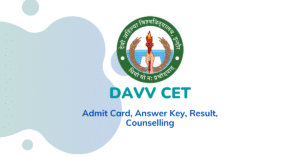 DAVV CET 2021 : Admit Card, Answer Key, Result, Counselling