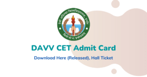 DAVV CET Admit Card 2021 : Download Here (Released), Hall Ticket